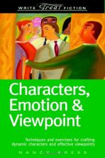 Characters, Emotion & Viewpoint: Techniques and Exercises for Crafting Dynamic Characters and Effective Viewpoint