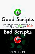 Good Scripts, Bad Scripts: Learning the Craft of Screenwriting Through 25 of the Best and Worst Films in History